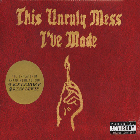 Macklemore & Ryan Lewis - This Unruly Mess I've Made Explicit Lyrics Edition