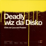Chris De Luca And Peabird - Deadly Wiz Da Disko