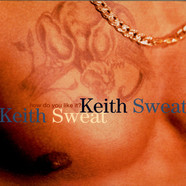 Keith Sweat - How Do You Like It?