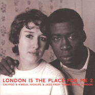 London Is The Place For Me - Volume 2: Calypso & Kwela, Highlife & Jazz From Young Black London!