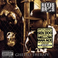 Reyes Bros, The (Sen Dog of Cypress Hill & Mellow Man Ace) - Ghetto therapy