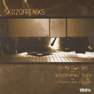 Skitzofreniks - On My Own Shit