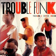 Trouble Funk - Trouble Over Here, Trouble Over There