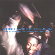 Watch How The People Dancing - Unity Sounds From The London Dancehall, 1986-1989