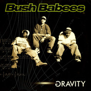 Da Bush Babees - Gravity