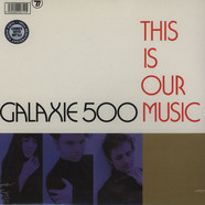 Galaxie 500 - This Is Our Music Deluxe Edition