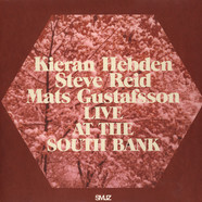 Kieran Hebden, Steve Reid & Mats Gustafsson - Live At The South Bank