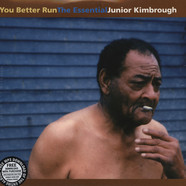 Junior Kimbrough - You Better Run - The Essential Junior Kimbrough