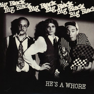 Big Black - He's A Whore / The Model