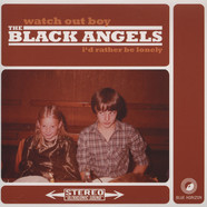 Black Angels, The - I'd Rather Be Lonely / Watch Out Boy