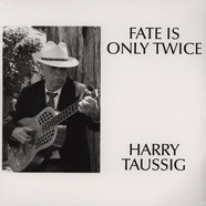 Harry Taussig - Fate Is Only Twice