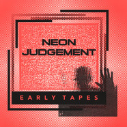 Neon Judgement - Early Tapes