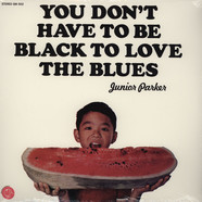 Junior Parker - You Don't Have To Be Black To Love The Blues