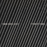 Simian Mobile Disco - A Form Of Change