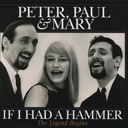 Peter, Paul & Mary - If I Had A Hammer - The Legend Begins