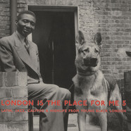 London Is The Place For Me - Volume 5: Latin, Jazz, Calypso & Highlife From Young Black London