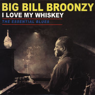 Big Bill Broonzy - I Love My Whiskey: The Essential Blues