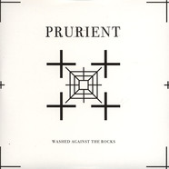Prurient - Washed Against The Rocks