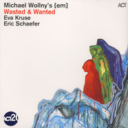 Michael Wollny, Eva Kruse & Eric Schäfer - Wasted & Wanted