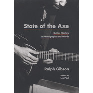 Ralph Gibson - State Of The Axe - Guitar Masters In Photographs And Words