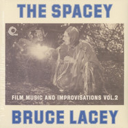 Bruce Lacey - Spacey Bruce Lacey: Film Music & Improvisations Volume 2