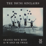 Young Sinclairs - Change Your Mind / Once Or Twice