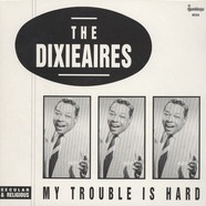 Dixieaires - My Trouble Is Hard