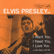 Elvis Presley - I Want You, I Need You, I Love You / My Baby Left Me