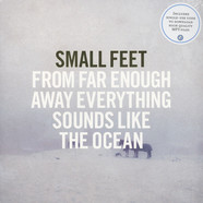 Small Feet - From Far Enough Away Everything Sounds Like The Ocean