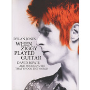 Dylan Jones - When Ziggy Played Guitar: David Bowie and Four Minutes That Shook The World