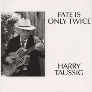 Harry Taussig - Fate Is Only Once