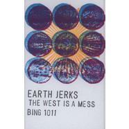 Earth Jerks - The West Is A Mess