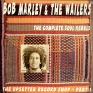 Bob Marley & The Wailers - The Upsetter Record Shop - Part I The Complete Soul Rebels
