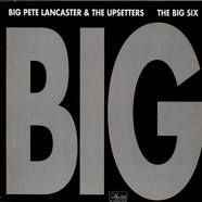 Big Pete Lancaster & The Upsetters / The Big Six - Big