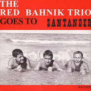 Red Bahnik Trio, The - Goes To Santander