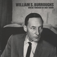 William S. Burroughs - Break Through In Grey Room 2016 Reissue