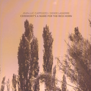 Jean-Luc Cappozzo & Didier Lasserre - Ceremony's A Name For The Rich Horn