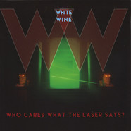 White Wine - Who Cares What The Laser Says?