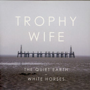 Trophy Wife - The Quiet Earth / White Horses