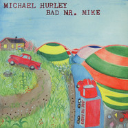 Michael Hurley - Bad Mr. Mike
