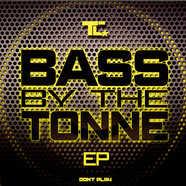 T.C. - Bass By The Tonne EP