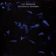 Guy Andrews - Our Spaces: Reworks