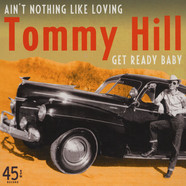 Tommy Hill - Ain't Nothing Like Loving / Get Ready Baby