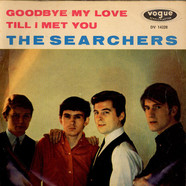 The Searchers - Goodbye My Love / Till I Met You