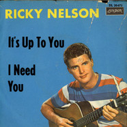 Ricky Nelson - It's Up To You / I Need You