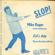 Mike Roger And His Machine-Guns - Let's Slop / Dance The Slop With Me