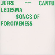 Jefre Cantu-Ledesma - Songs Of Forgiveness