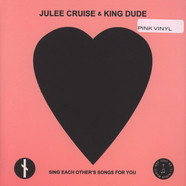 Julee Cruise & King Dude - Sing Each Other's Songs For You Pink Vinyl Edition