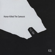 Ka - Honor Killed The Samurai