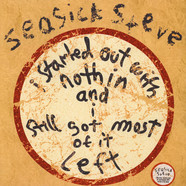 Seasick Steve - I Started Out With Nothin And StillGot Most Of It Left